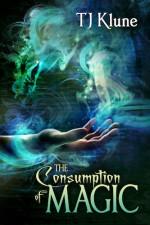 The Consumption of Magic - T.J. Klune
