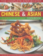 The Complete Step-by-Step Chinese & Asian Cookbook: The Very Best of Far Eastern Food in One Easy to Follow Collection - Linda Doeser