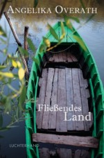 Fließendes Land (German Edition) - Angelika Overath