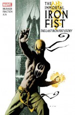 The Immortal Iron Fist, Vol. 1: The Last Iron Fist Story - Ed Brubaker, Matt Fraction, David Aja, Travel Foreman