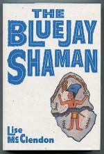 The Bluejay Shaman - Lise McClendon