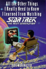 All Other Things I Really Need to Know I Learned Watching Star Trek: Next Gener. (Star Trek: The Next Generation) - Dave Marinaccio