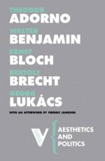 Aesthetics and Politics - Theodor W. Adorno, Walter Benjamin, Bertolt Brecht, György Lukács, Ernst Bloch, Fredric Jameson