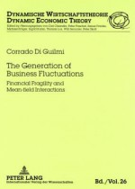 The Generation of Business Fluctuations: Financial Fragility and Mean-Field Interactions - Corrado Guilmi, Thomas Lux