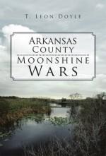 Arkansas County Moonshine Wars - T. Leon Doyle