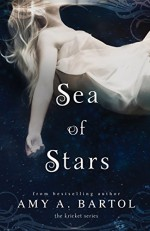 Sea of Stars (The Kricket Series Book 2) - Amy A. Bartol