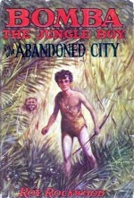 Bomba the Jungle Boy in the Abandoned City - Roy Rockwood