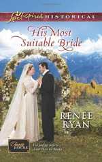 His Most Suitable Bride (Charity House) - Renee Ryan