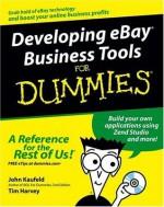 Developing eBay Business Tools For Dummies (For Dummies (Business & Personal Finance)) - John Kaufeld, Tim Harvey