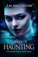 The Haunting (The Demon's Grave #3) - E.M. MacCallum