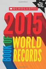 Scholastic Book of World Records 2015 - Jenifer Corr Morse