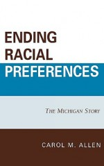 Ending Racial Preferences: The Michigan Story (Lexington Studies in Political Communication) - Carol M. Allen, William B. Allen, Barbara J. Grutter