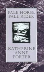 Pale Horse, Pale Rider - Katherine Anne Porter
