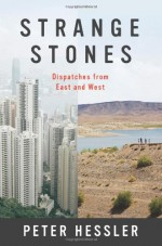 Strange Stones: Dispatches from East and West - Peter Hessler