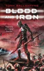 Blood and Iron - Tony Ballantyne