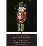 Nutcracker and Mouse King and The Tale of the Nutcracker - Alexandre Dumas, E.T.A. Hoffmann, Jack Zipes, Joachim Neugroschel