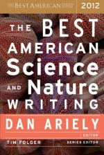The Best American Science and Nature Writing 2012 - Dan Ariely, Tim Folger