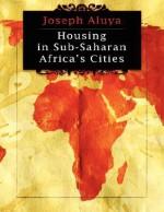 Housing in Sub-Saharan African Cities - Joseph Aluya