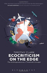 Ecocriticism on the Edge: The Anthropocene as a Threshold Concept - Timothy Clark