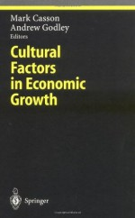 Cultural Factors in Economic Growth (Ethical Economy) - Mark Casson, Andrew Godley