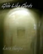 Glide Like Ghosts - Kara Thorpe