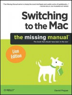 Switching to the Mac: The Missing Manual, Lion Edition - David Pogue