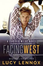 Facing West: A Forever Wilde Novel (Volume 1) - Lucy Lennox
