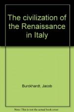 The civilization of the Renaissance in Italy - Jacob Burckhardt