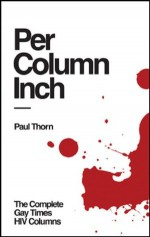 Per Column Inch - The Complete Gay Times HIV Columns - Paul Thorn, Joseph Galliano