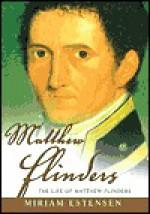 Matthew Flinders: The Life of Matthew Flinders - Miriam Estensen