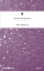 Mills & Boon : Mr. Miracle (By the Year 2000) - Carolyn McSparren