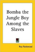 Bomba the Jungle Boy Among the Slaves or, Daring Adventures in the Valley of the Skulls - Roy Rockwood