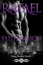Rafael (Stone Society Book 1) - Faith Gibson