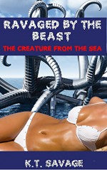 RAVAGED BY THE BEAST: THE CREATURE FROM THE SEA - K.T. Savage