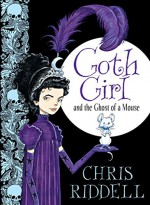 Goth Girl and the Ghost of a Mouse - Chris Riddell, Chris Riddell