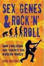 Sex, Genes & Rock 'n' Roll: How Evolution Has Shaped the Modern World - Rob Brooks