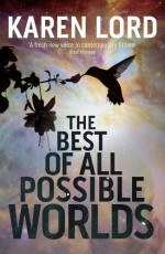 The Best of All Possible Worlds by Lord, Karen (2013) Hardcover - Karen Lord