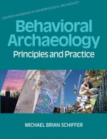 Behavioral Archaeology: Principles And Practice (Equinox Handbooks In Anthro Arch) - Michael Brian Schiffer, James M. Skibo, William H. Walker, Kacy L. Hollenback