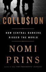 Collu$ion: How Central Bankers Rigged the World - Nomi Prins