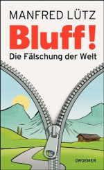 BLUFF!: Die Fälschung der Welt (German Edition) - Manfred Lütz