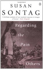 Regarding the Pain of Others - Susan Sontag