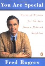 You Are Special: Neighborly Wit And Wisdom From Mister Rogers - Fred Rogers