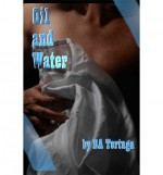 Oil and Water - B.A. Tortuga