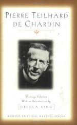 Pierre Teilhard De Chardin: Writings (Modern Spiritual Masters Series) - Pierre Teilhard de Chardin, Ursula King
