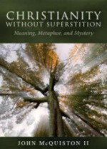 Christianity Without Superstition: Meaning, Metaphor, and Mystery - John McQuiston II
