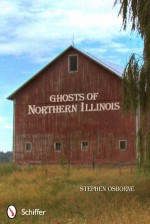 Ghosts of Northern Illinois - Stephen Osborne