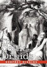 The Celtic Druids - Godfrey Higgins