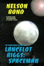 The Remarkable Exploits of Lancelot Biggs : Spaceman - Nelson Bond