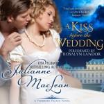 A Kiss Before the Wedding: A Pembroke Palace Short Story - Julianne MacLean, Julianne MacLean, Rosalyn Landor