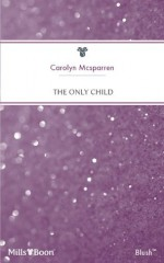 Mills & Boon : The Only Child (Family Man) - Carolyn McSparren
